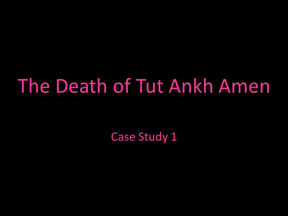 The Death of Tut Ankh Amen Case Study 1