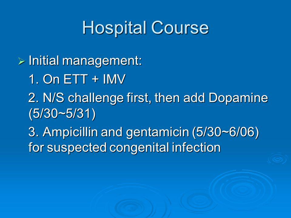 Hospital Course  Initial management: 1. On ETT + IMV 1.