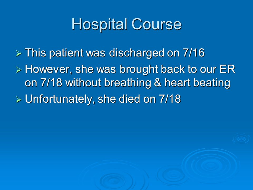 Hospital Course  This patient was discharged on 7/16  However, she was brought back to our ER on 7/18 without breathing & heart beating  Unfortunately, she died on 7/18
