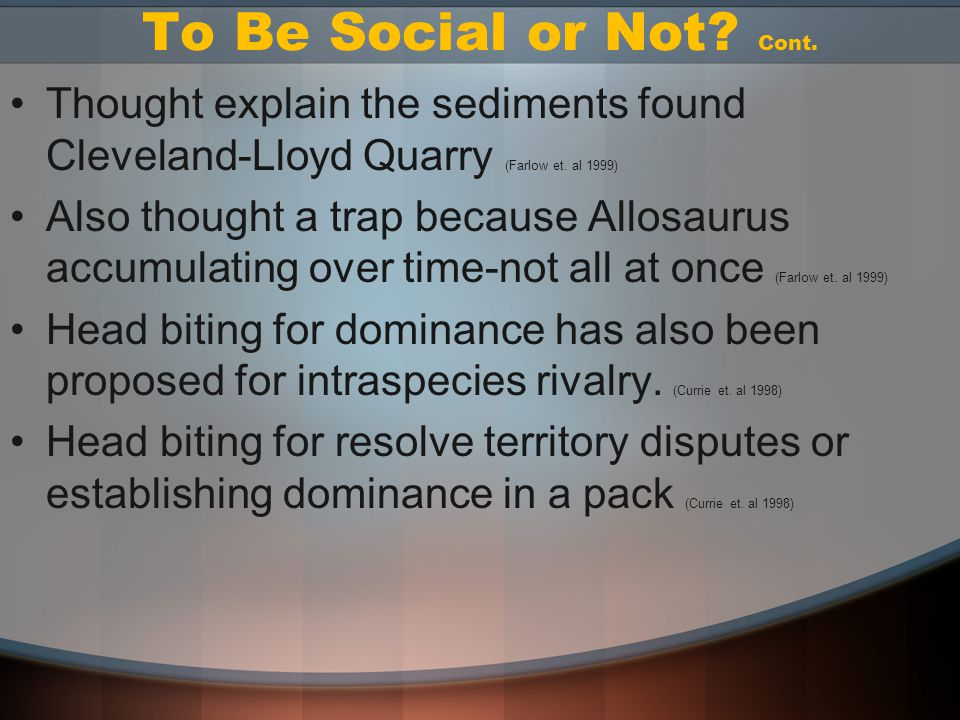 To Be Social or Not. Cont. Thought explain the sediments found Cleveland-Lloyd Quarry (Farlow et.