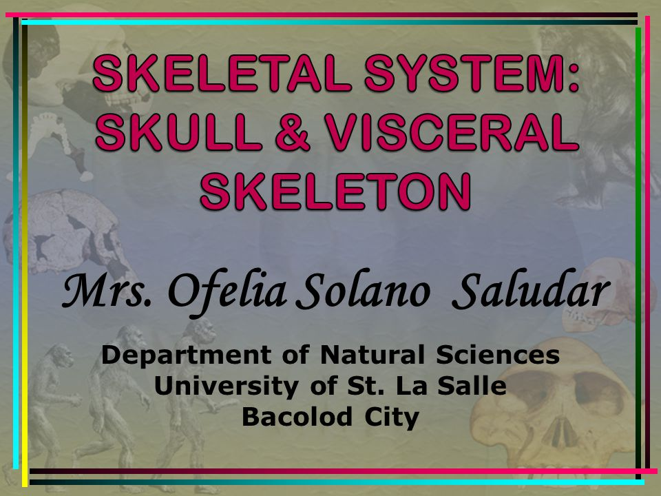 Mrs. Ofelia Solano Saludar Department of Natural Sciences University of St. La Salle Bacolod City