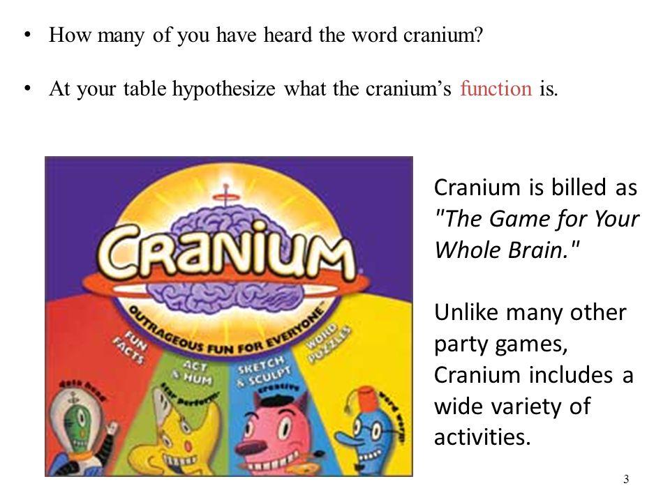 3 Cranium is billed as