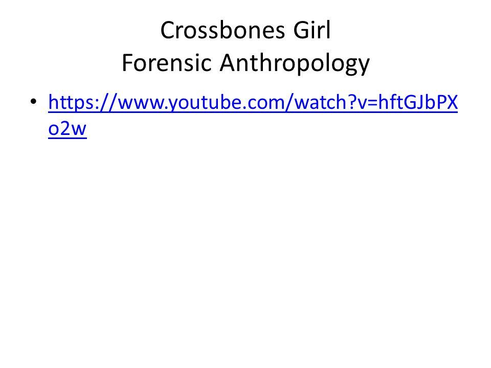 Crossbones Girl Forensic Anthropology https://www.youtube.com/watch?v=hftGJbPX o2w https://www.youtube.com/watch?v=hftGJbPX o2w