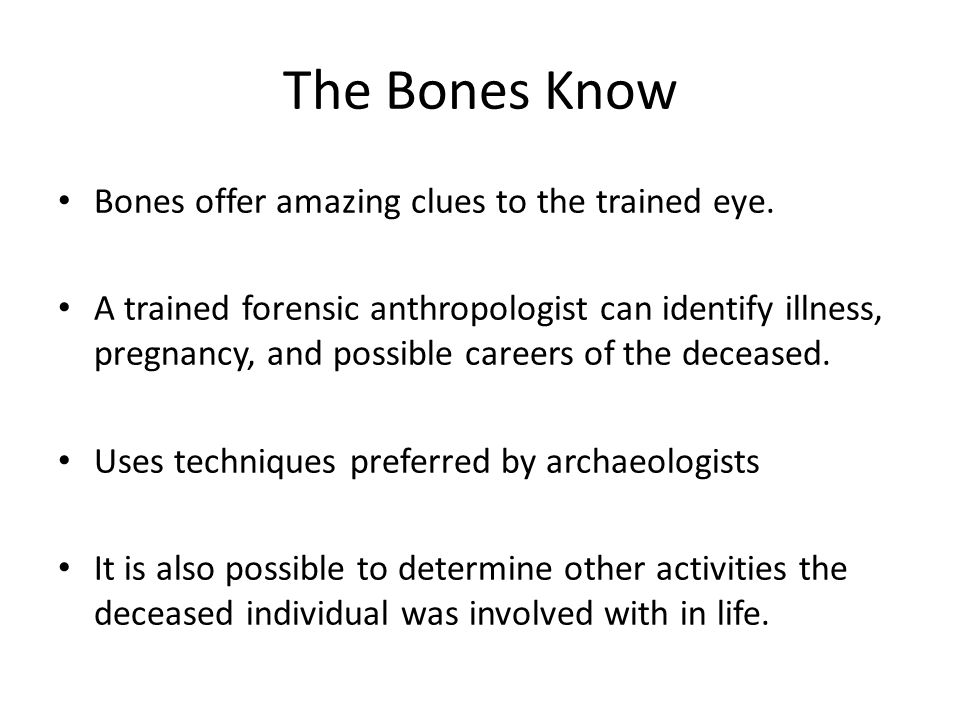 The Bones Know Bones offer amazing clues to the trained eye.