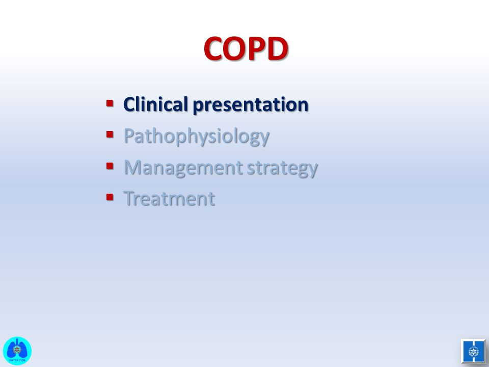 COPD Management  To determine disease severity & guide therapy, assess: – Symptoms: clinical assessment, mMRC or CAT – Severity of airflow limitation – Risk of exacerbation – Presence of comorbidities Global Initiative for Chronic Obstructive Lung Disease (GOLD) 2011