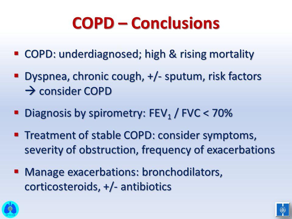 COPD – Conclusions  COPD: underdiagnosed; high & rising mortality  Dyspnea, chronic cough, +/- sputum, risk factors  consider COPD  Diagnosis by s