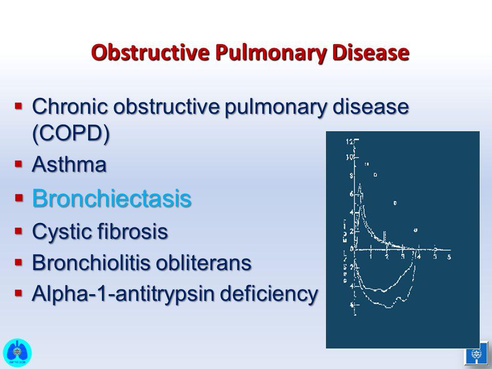 Obstructive Pulmonary Disease  Chronic obstructive pulmonary disease (COPD)  Asthma  Bronchiectasis  Cystic fibrosis  Bronchiolitis obliterans 