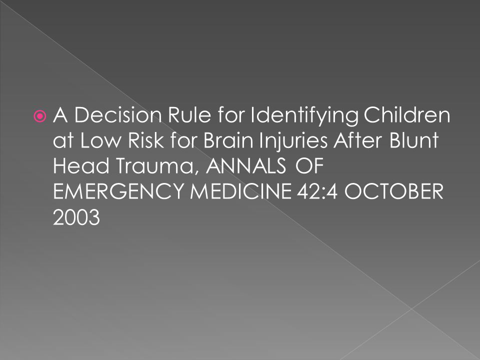  A Decision Rule for Identifying Children at Low Risk for Brain Injuries After Blunt Head Trauma, ANNALS OF EMERGENCY MEDICINE 42:4 OCTOBER 2003