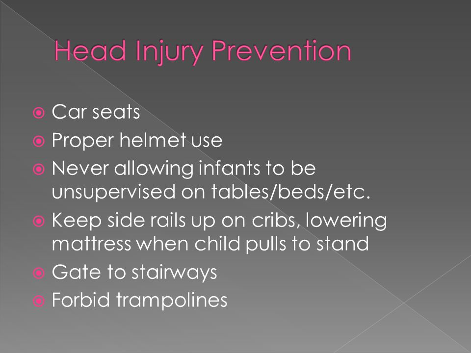  Car seats  Proper helmet use  Never allowing infants to be unsupervised on tables/beds/etc.