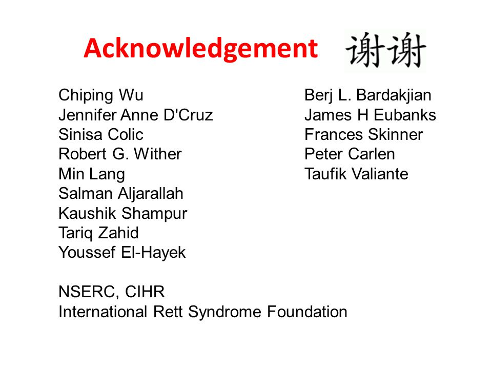 Acknowledgement Chiping Wu Berj L. Bardakjian Jennifer Anne D'CruzJames H Eubanks Sinisa Colic Frances Skinner Robert G. Wither Peter Carlen Min Lang