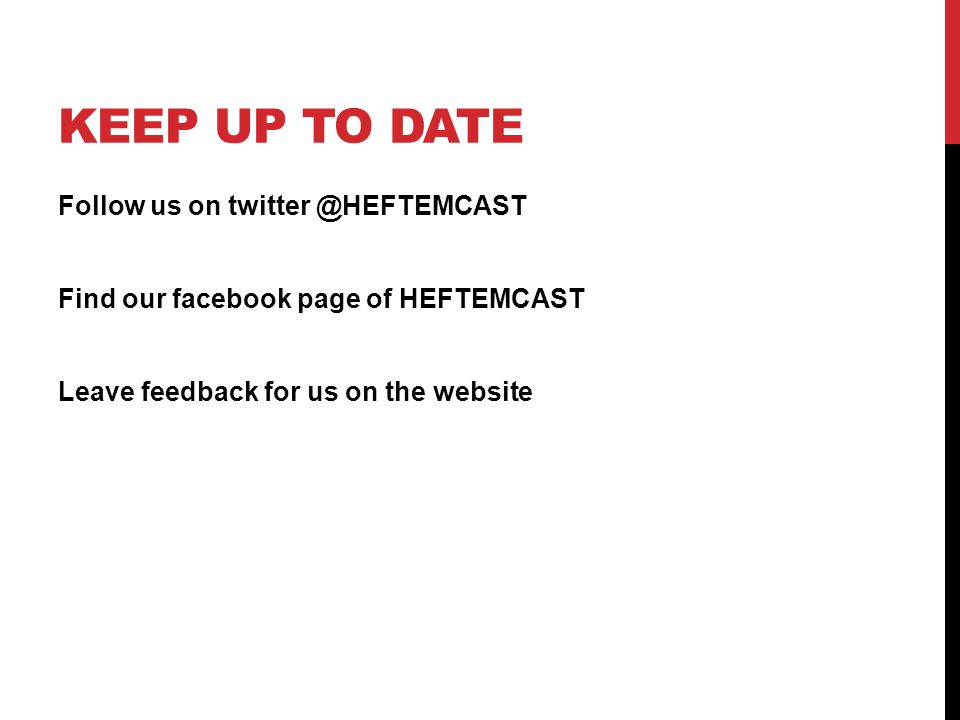 KEEP UP TO DATE Follow us on twitter @HEFTEMCAST Find our facebook page of HEFTEMCAST Leave feedback for us on the website