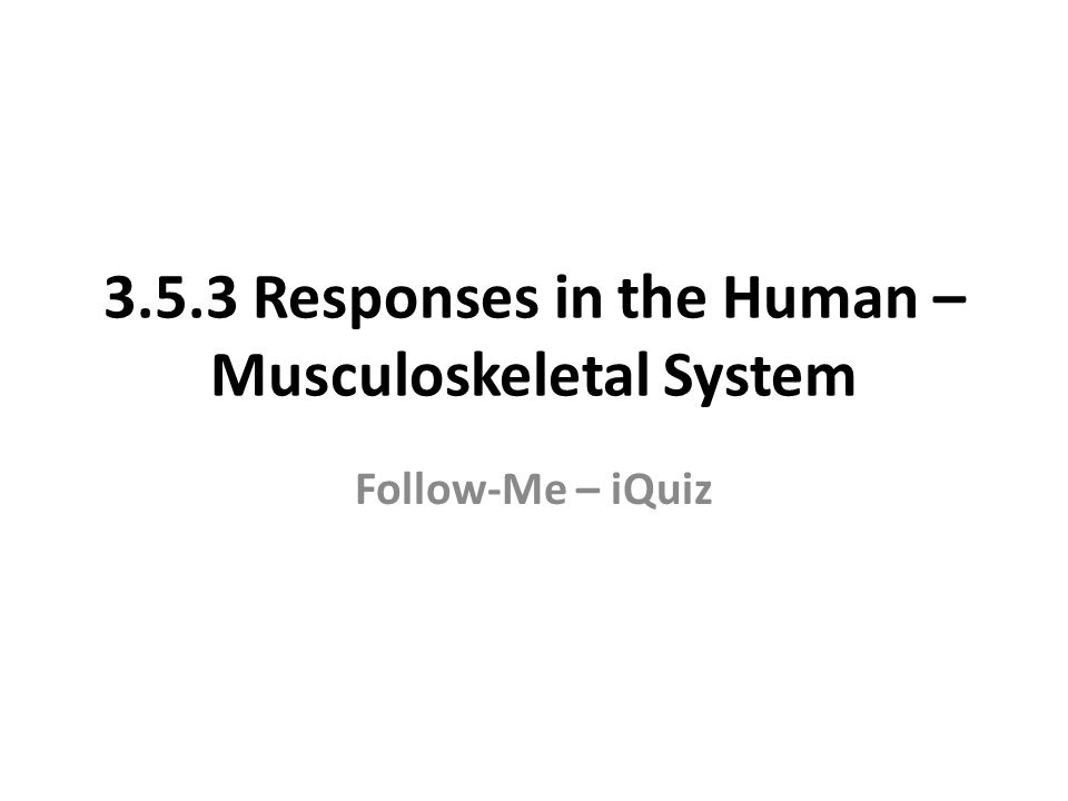 3.5.3 Responses in the Human – Musculoskeletal System Follow-Me – iQuiz