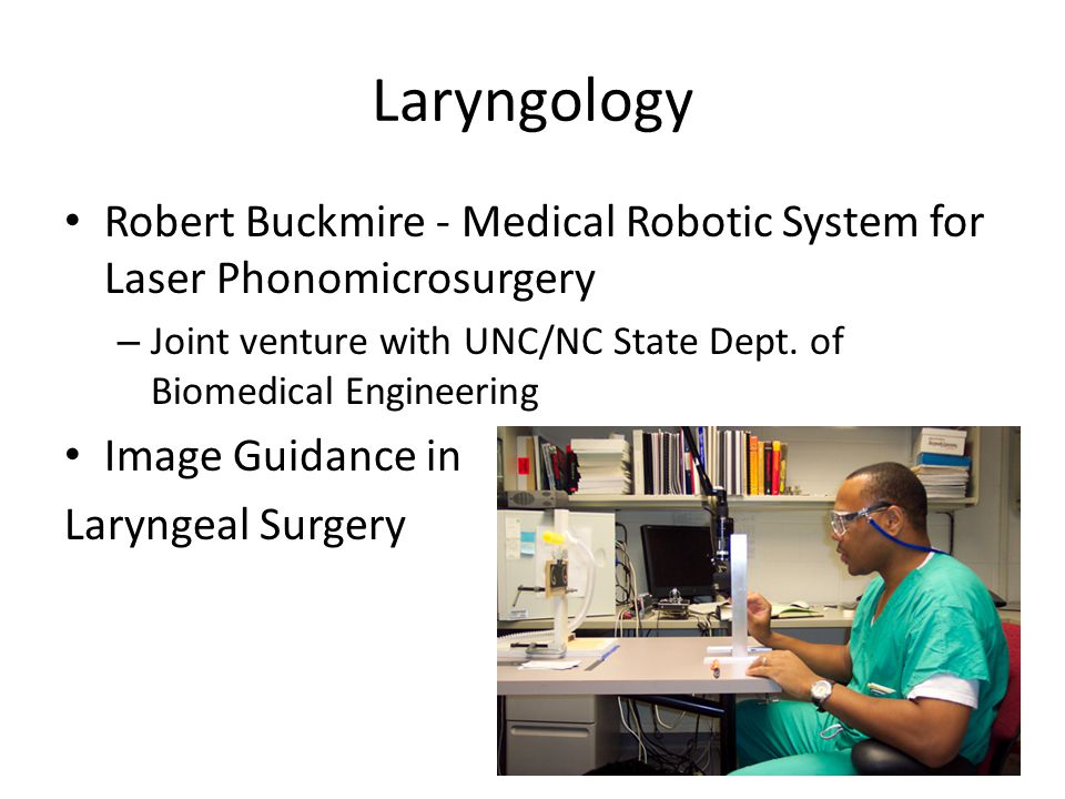 Laryngology Robert Buckmire - Medical Robotic System for Laser Phonomicrosurgery – Joint venture with UNC/NC State Dept.