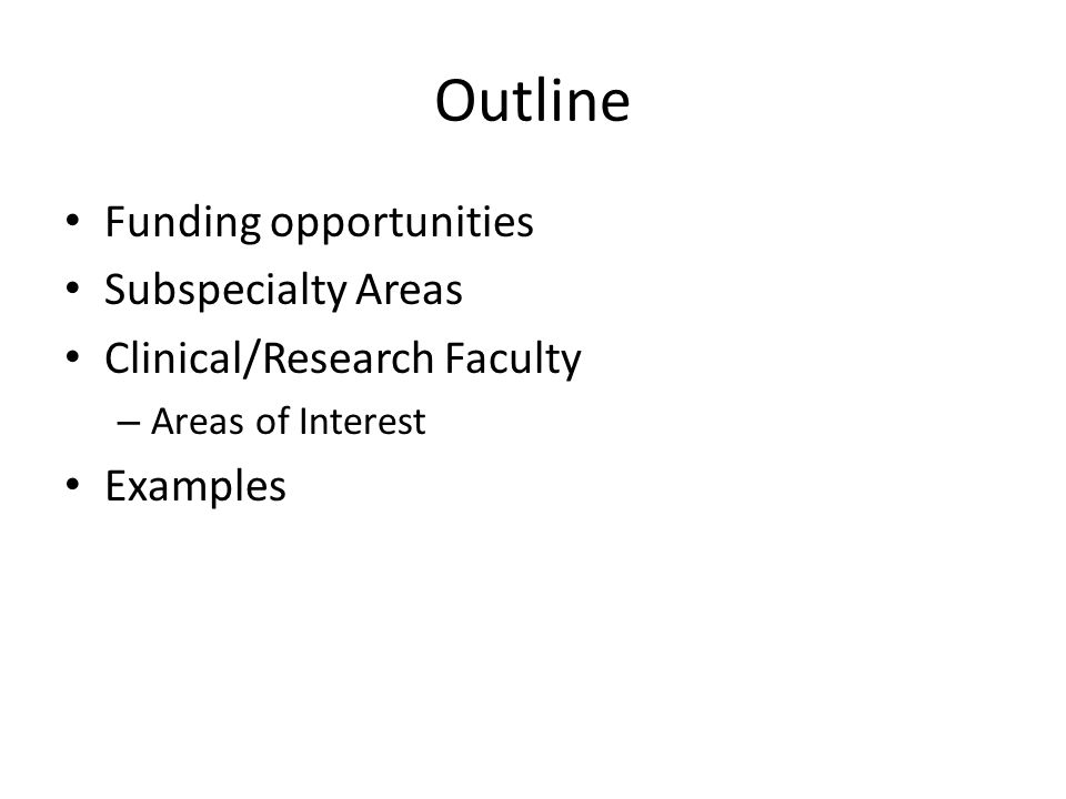 Outline Funding opportunities Subspecialty Areas Clinical/Research Faculty – Areas of Interest Examples
