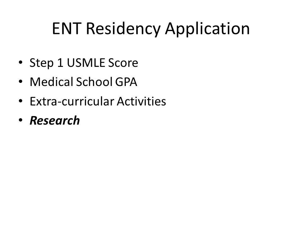 ENT Residency Application Step 1 USMLE Score Medical School GPA Extra-curricular Activities Research