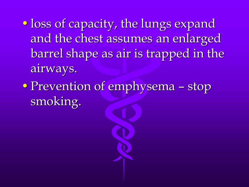 loss of capacity, the lungs expand and the chest assumes an enlarged barrel shape as air is trapped in the airways.loss of capacity, the lungs expand