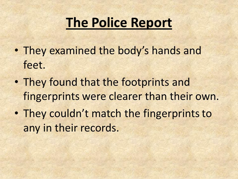 The Police Report They examined the body's hands and feet.