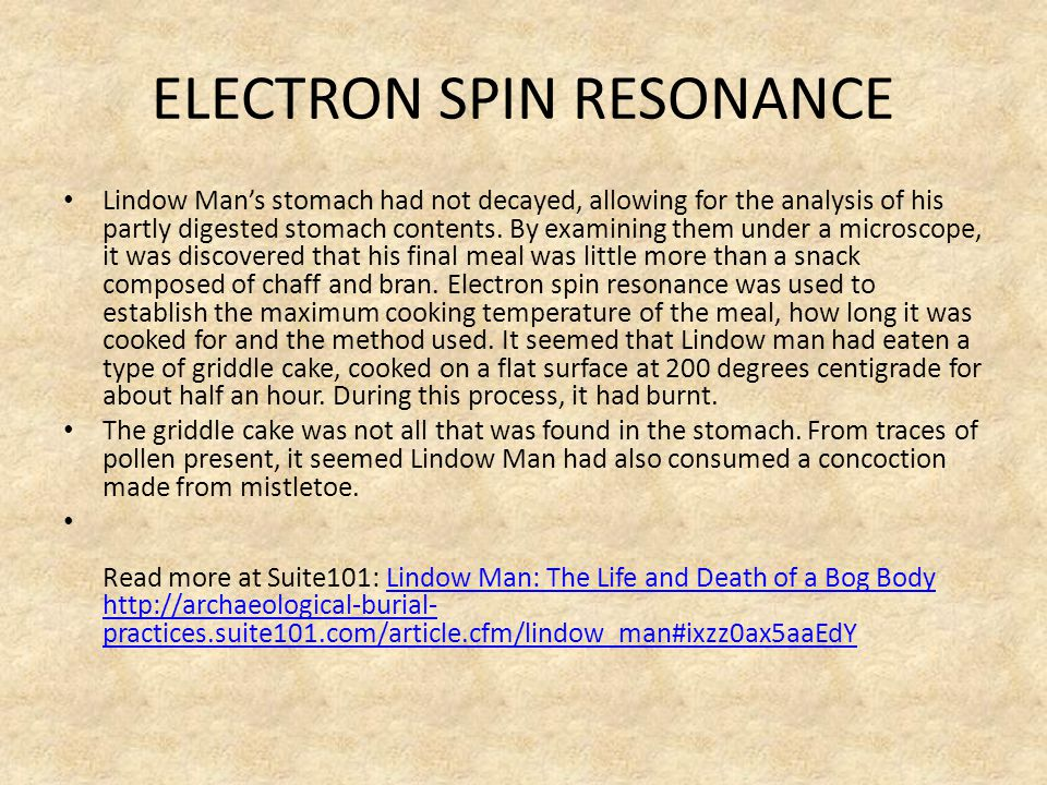 ELECTRON SPIN RESONANCE Lindow Man's stomach had not decayed, allowing for the analysis of his partly digested stomach contents.