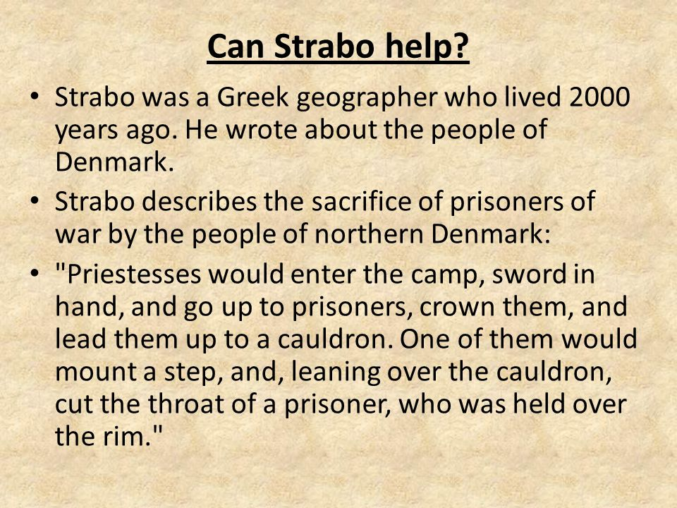 Can Strabo help. Strabo was a Greek geographer who lived 2000 years ago.