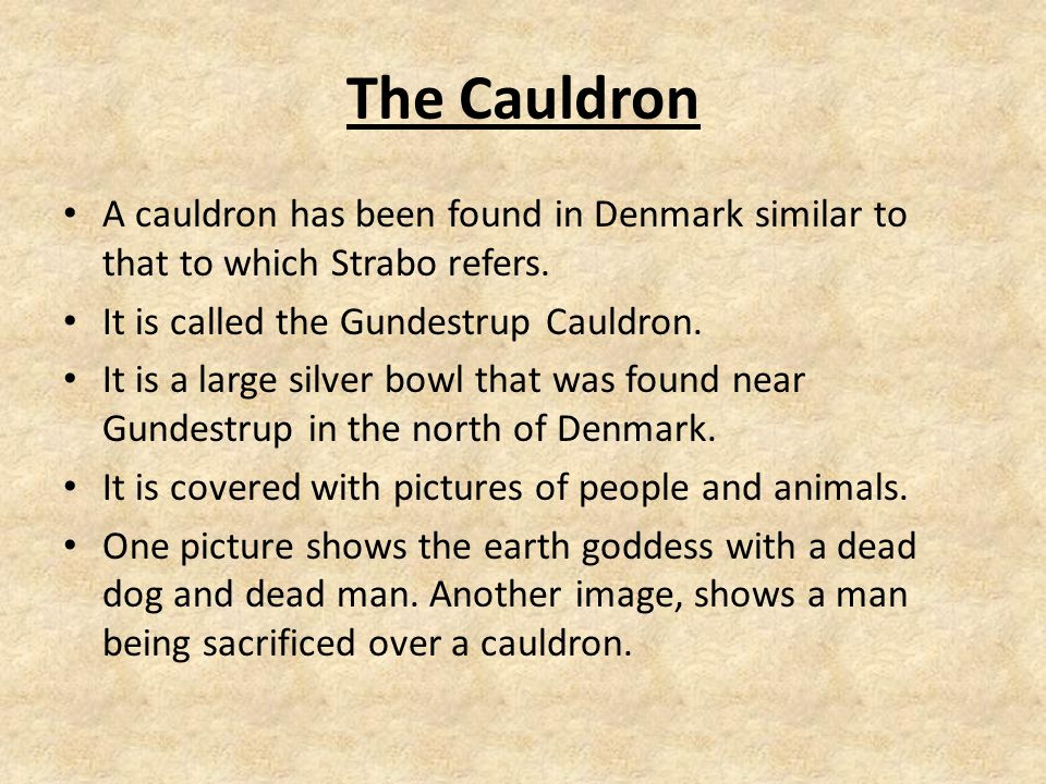 The Cauldron A cauldron has been found in Denmark similar to that to which Strabo refers.