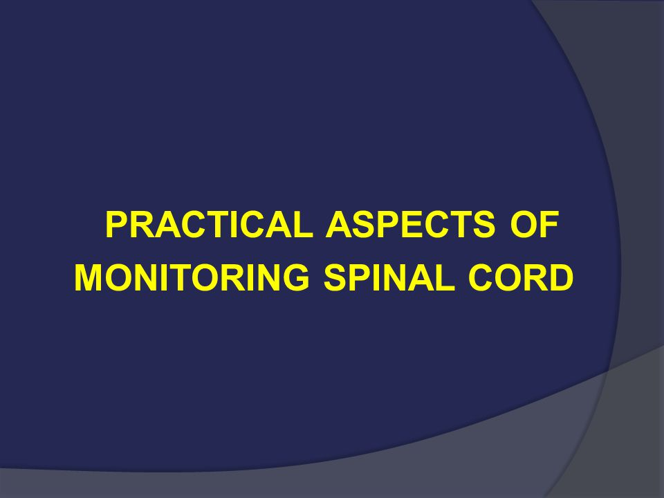 Conclusions Conclusions  Multimodality neurophysiological monitoring is extremely valuable in the prevention of neurological injury  Knowledge of the benefits and limitations of each modality helps maximize the diagnostic value of IOM during spinal procedures