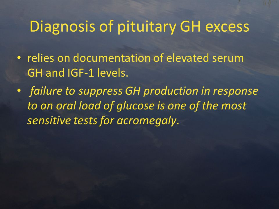 Diagnosis of pituitary GH excess relies on documentation of elevated serum GH and IGF-1 levels.