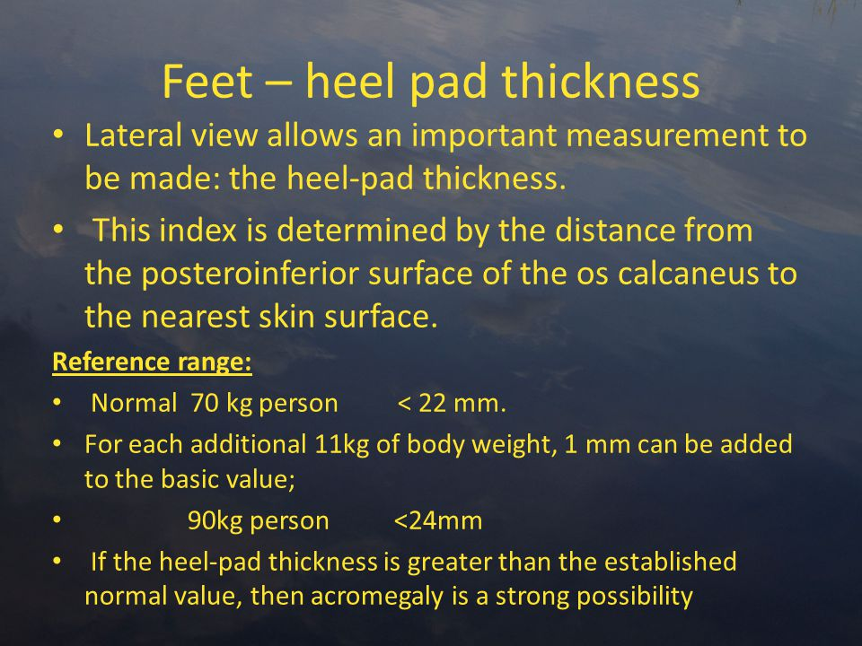 Feet – heel pad thickness Lateral view allows an important measurement to be made: the heel-pad thickness.