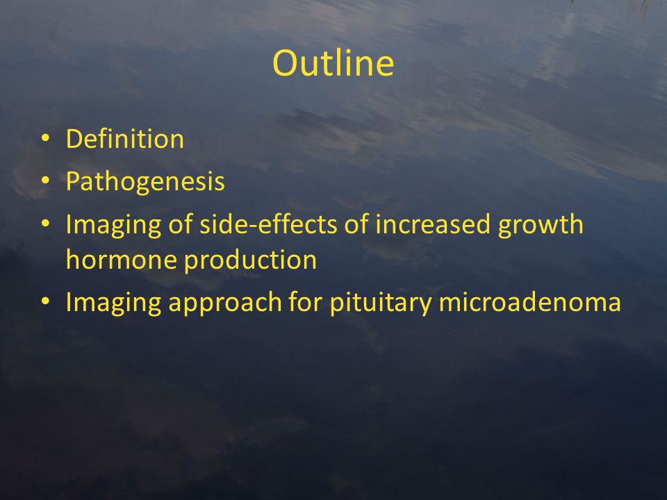 Outline Definition Pathogenesis Imaging of side-effects of increased growth hormone production Imaging approach for pituitary microadenoma