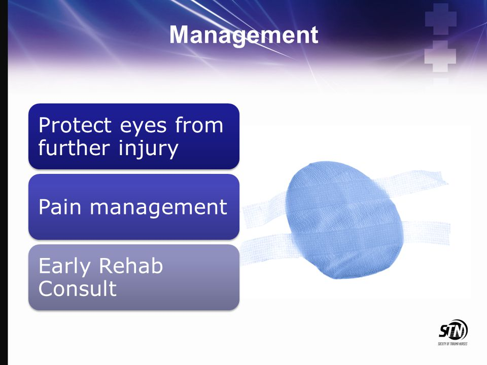 Management Protect eyes from further injury Pain management Early Rehab Consult
