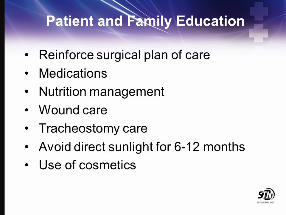 Patient and Family Education Reinforce surgical plan of care Medications Nutrition management Wound care Tracheostomy care Avoid direct sunlight for 6