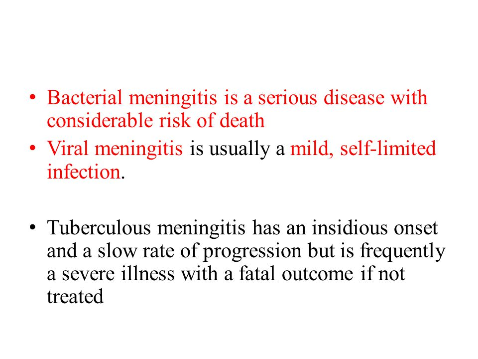 Bacterial meningitis is a serious disease with considerable risk of death Viral meningitis is usually a mild, self-limited infection.