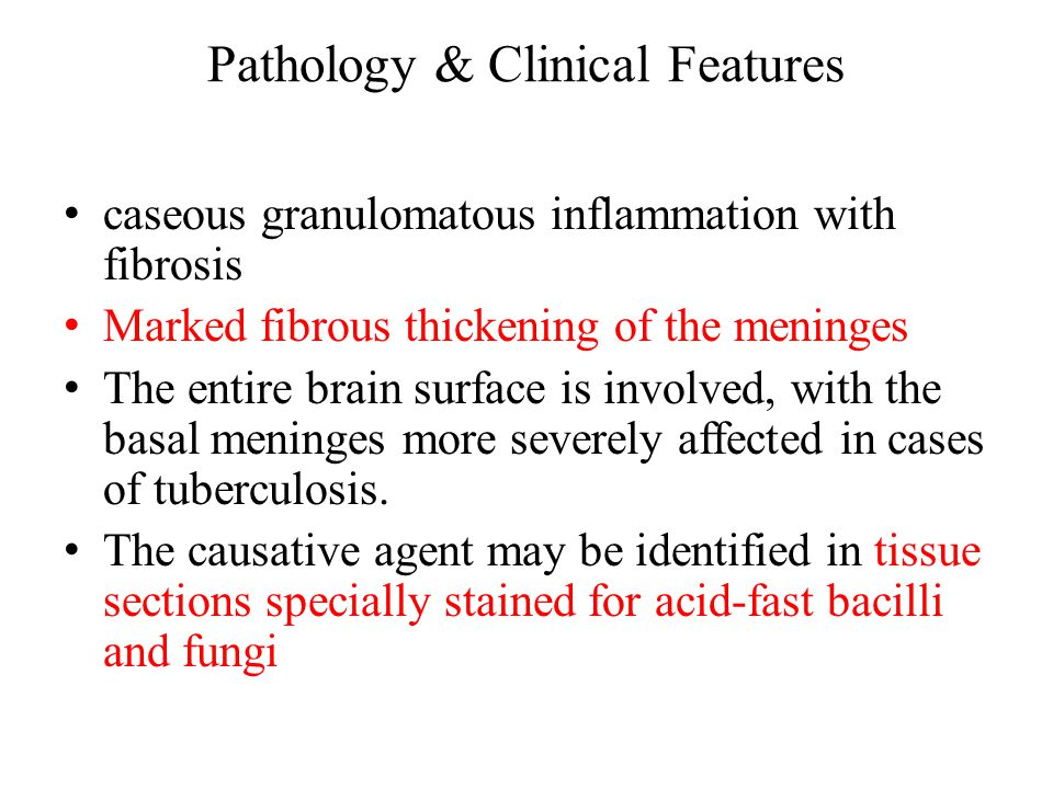 Pathology & Clinical Features caseous granulomatous inflammation with fibrosis Marked fibrous thickening of the meninges The entire brain surface is involved, with the basal meninges more severely affected in cases of tuberculosis.