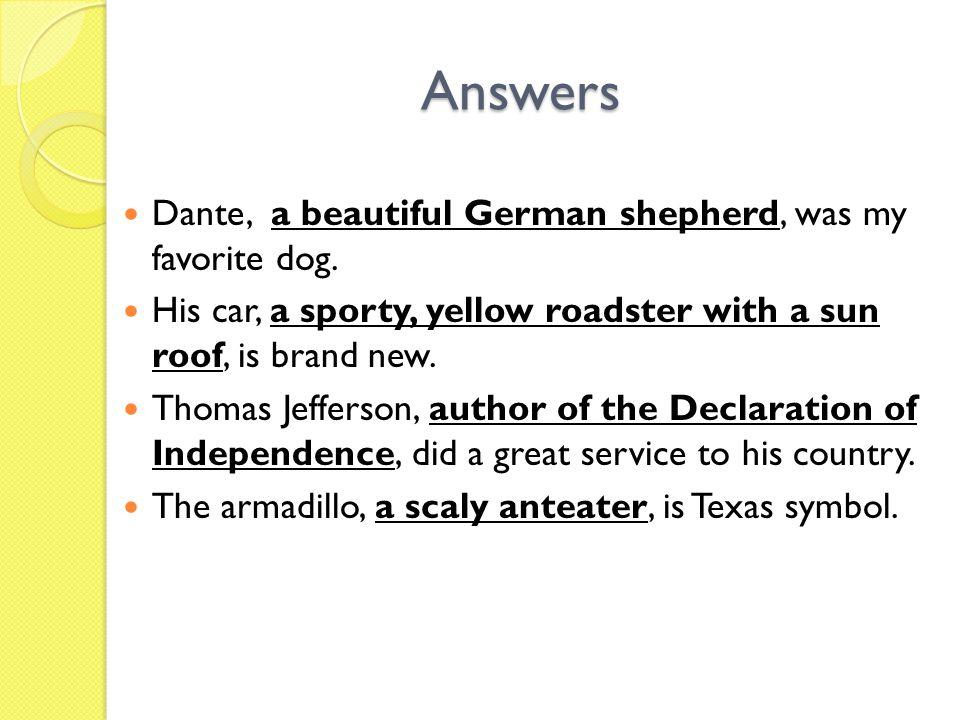 Answers Dante, a beautiful German shepherd, was my favorite dog.
