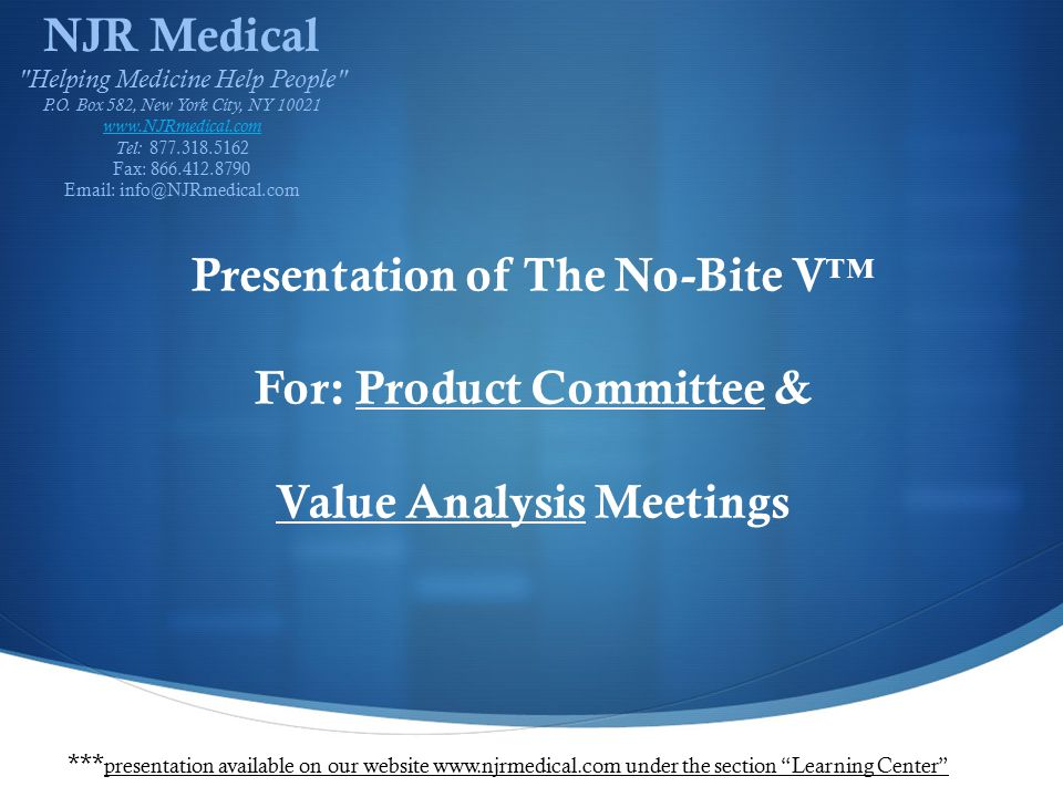 Presentation of The No-Bite V™ For: Product Committee & Value Analysis Meetings *** presentation available on our website www.njrmedical.com under the section Learning Center NJR Medical Helping Medicine Help People P.O.