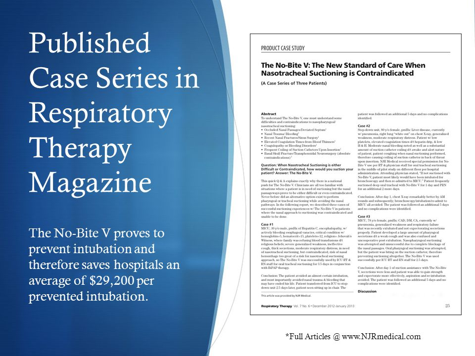 Published Case Series in Respiratory Therapy Magazine The No-Bite V proves to prevent intubation and therefore saves hospitals an average of $29,200 per prevented intubation.