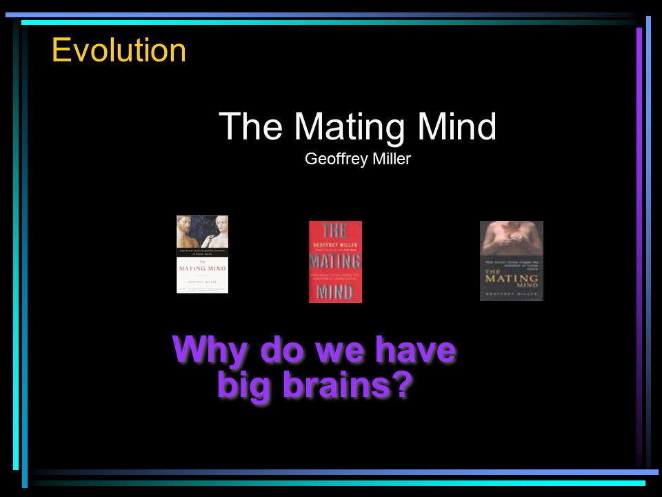 The Mating Mind Geoffrey Miller Why do we have big brains?