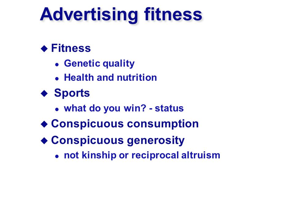 Advertising fitness  Fitness Genetic quality Health and nutrition  Sports what do you win? - status  Conspicuous consumption  Conspicuous generosi