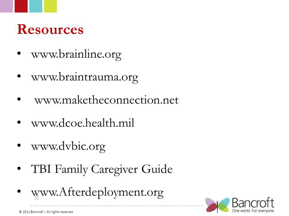 Copyright – 2012, Boyer, Bancroft Brain Injury Services 31 Resources www.brainline.org www.braintrauma.org www.maketheconnection.net www.dcoe.health.mil www.dvbic.org TBI Family Caregiver Guide www.Afterdeployment.org © 2011 Bancroft | All rights reserved