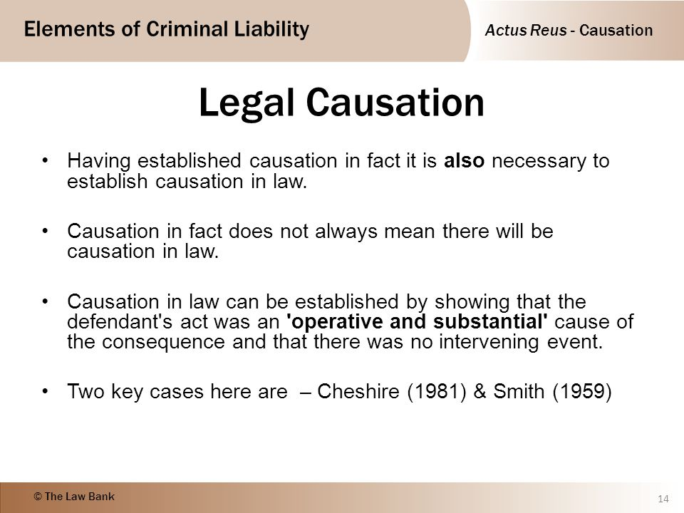 Actus Reus - Causation Elements of Criminal Liability © The Law Bank Legal Causation Having established causation in fact it is also necessary to esta