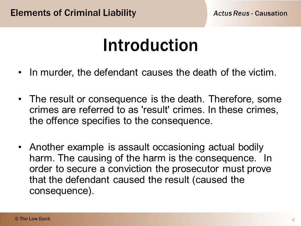 Actus Reus - Causation Elements of Criminal Liability © The Law Bank Prosecution burden In most cases there will be no issue of causation to consider.