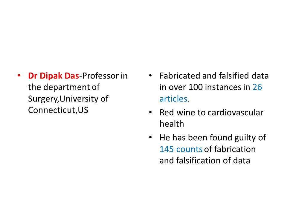 Dr Dipak Das-Professor in the department of Surgery,University of Connecticut,US Fabricated and falsified data in over 100 instances in 26 articles.