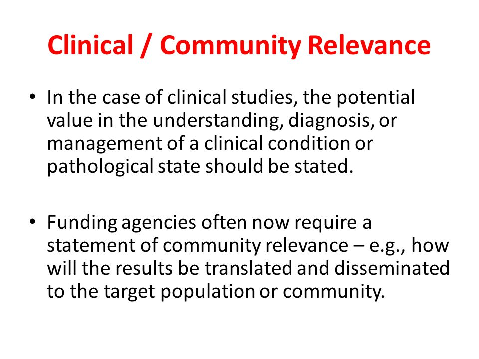 Clinical / Community Relevance In the case of clinical studies, the potential value in the understanding, diagnosis, or management of a clinical condition or pathological state should be stated.