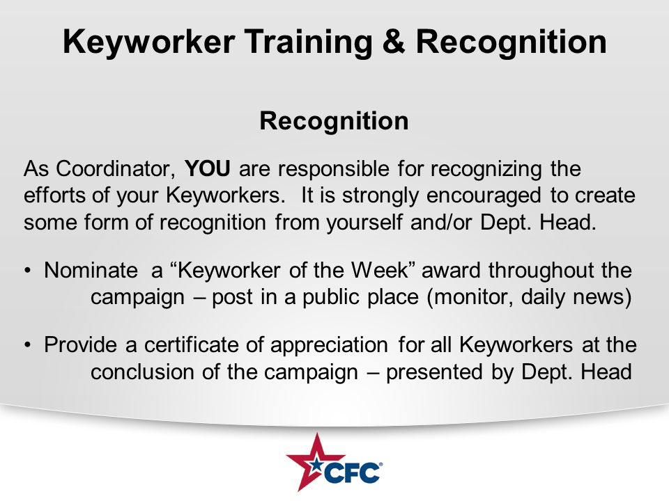 Recognition As Coordinator, YOU are responsible for recognizing the efforts of your Keyworkers. It is strongly encouraged to create some form of recog