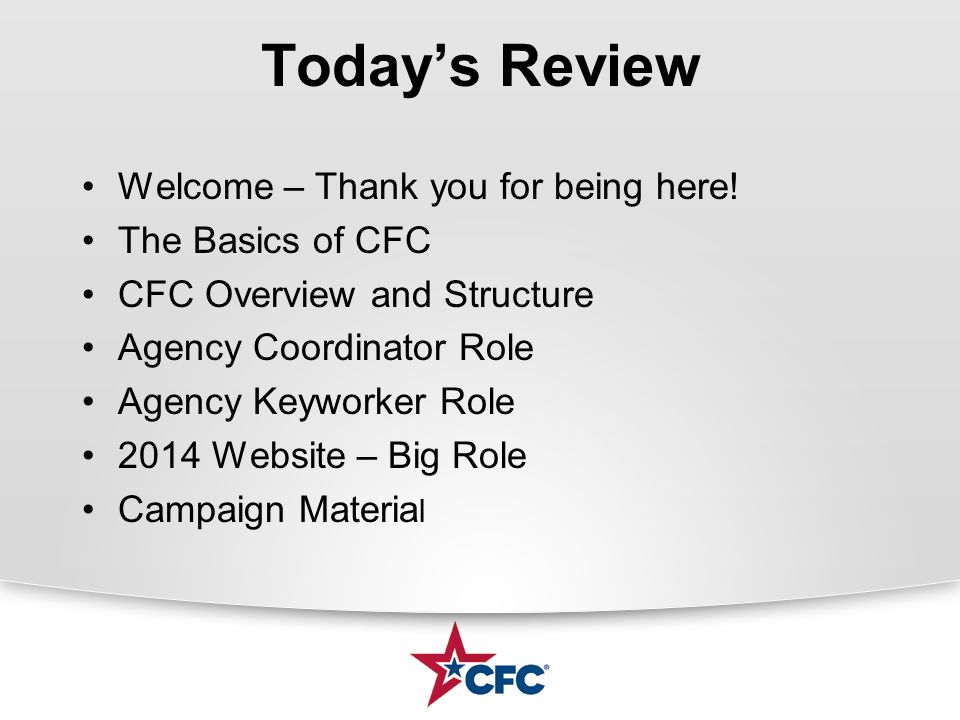 Today's Review Welcome – Thank you for being here! The Basics of CFC CFC Overview and Structure Agency Coordinator Role Agency Keyworker Role 2014 Web