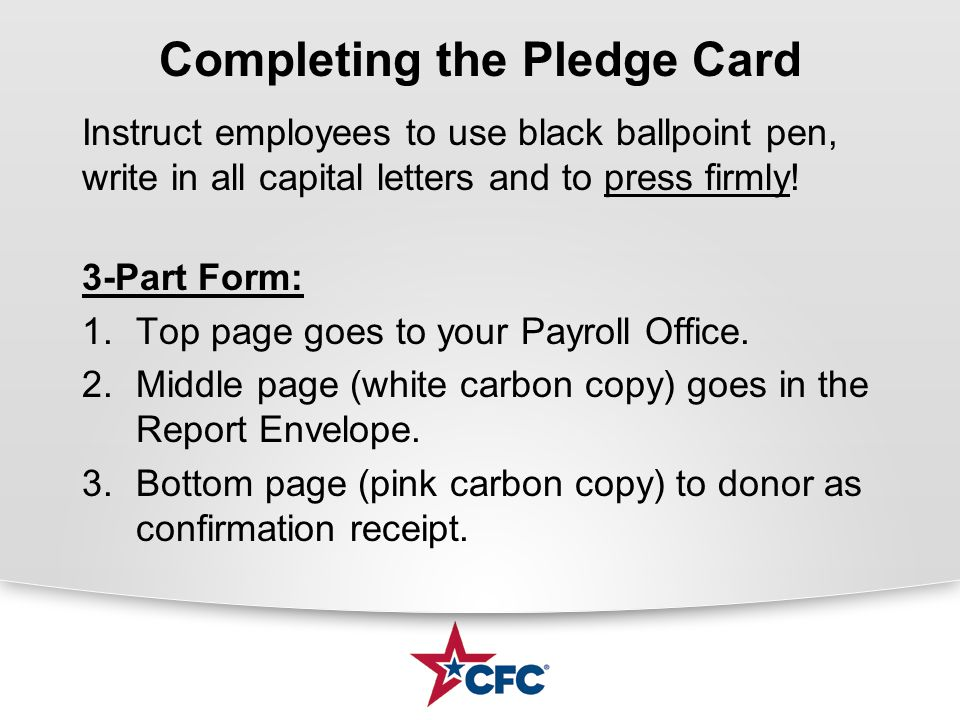 Completing the Pledge Card Instruct employees to use black ballpoint pen, write in all capital letters and to press firmly! 3-Part Form: 1.Top page go