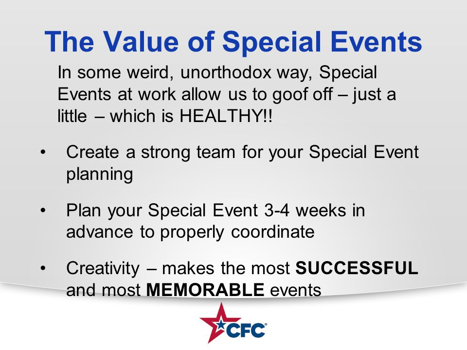 The Value of Special Events In some weird, unorthodox way, Special Events at work allow us to goof off – just a little – which is HEALTHY!! Create a s