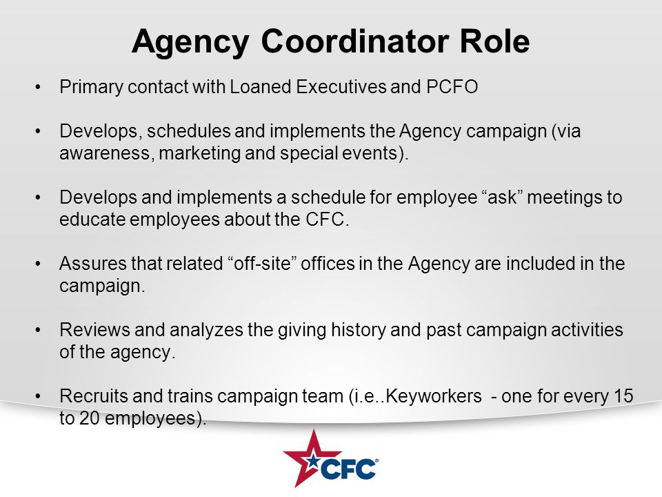 Agency Coordinator Role Primary contact with Loaned Executives and PCFO Develops, schedules and implements the Agency campaign (via awareness, marketi