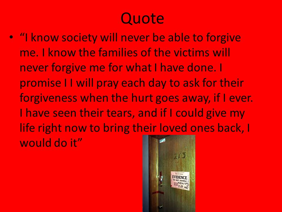 Quote I know society will never be able to forgive me.