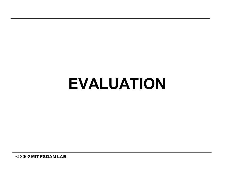 EVALUATION © 2002 MIT PSDAM LAB