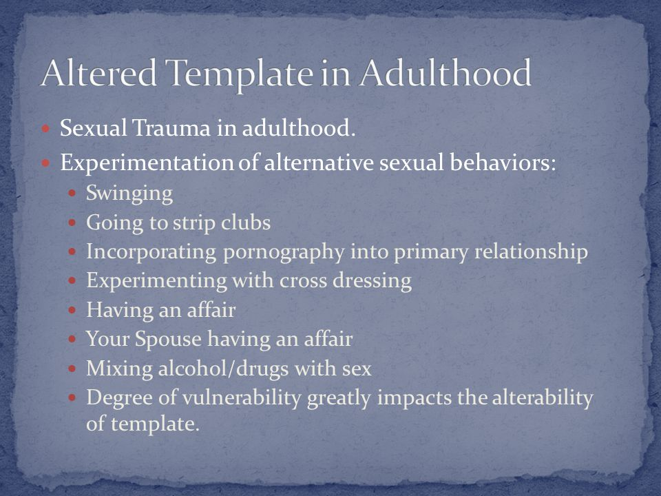 Sexual Trauma in adulthood.